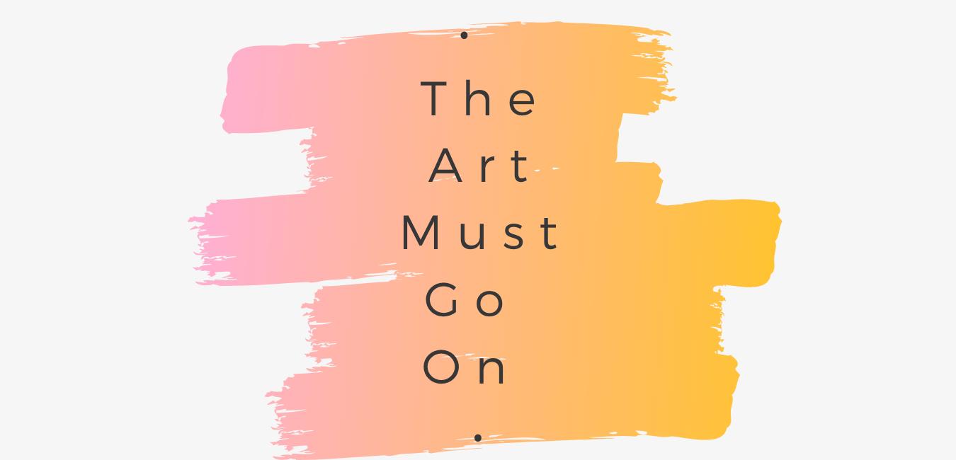 #ArtMustGoOn